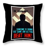In Germany Someone Is Doing The Same Job As You Throw Pillow