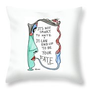 It's Not Smart To Hate... Throw Pillow