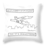 It's Sequesterman Throw Pillow