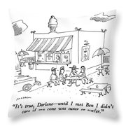 It's True, Darlene - Until I Met Ben I Didn't Throw Pillow