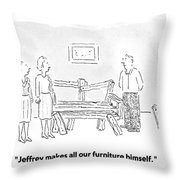 Jeffrey Makes All Our Furniture Himself Throw Pillow