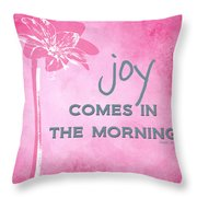 Joy Comes In The Morning Pink And White Throw Pillow