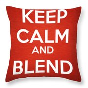 Keep Calm And Blend On Throw Pillow
