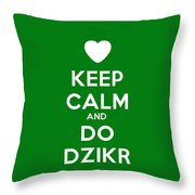 Keep Calm And Do Dzikr Throw Pillow