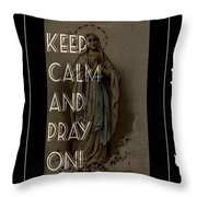 Keep Calm And Pray On With Mary Throw Pillow