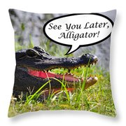 Later Alligator Greeting Card Throw Pillow