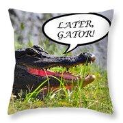 Later Gator Greeting Card Throw Pillow