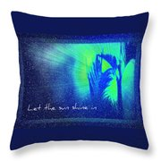 Let The Sun Shine In Throw Pillow