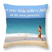 Let Your Body Believe Throw Pillow