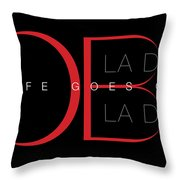 Life Goes On 1 Throw Pillow