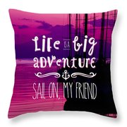 Life Is A Big Adventure Sail On My Friend Yacht Pink Sunset Throw Pillow