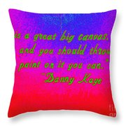 Life Is A Great Big Canvas Throw Pillow