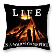 Life Is A Warm Campfire Throw Pillow