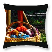 Life Is Just A Basket Of Yarn Throw Pillow