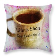 Life Is Short Stay Awake For It Throw Pillow