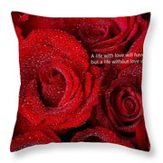 Life Without Love Will Have No Roses Throw Pillow