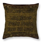 Long Haired Freaky People Need Not Apply Throw Pillow