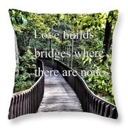 Love Builds Bridges Where There Are None Throw Pillow