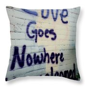 Love Goes Nowhere Unwelcomed Throw Pillow