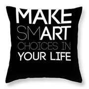 Make Smart Choices In Your Life Poster 2 Throw Pillow