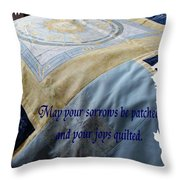 May Your Sorrows Be Patched And Your Joys Quilted Throw Pillow