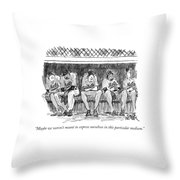Maybe We Weren't Meant To Express Ourselves Throw Pillow