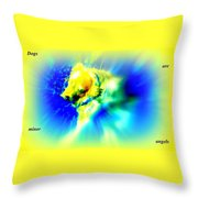 You Dogs Truly Are Minor Angels As They Say But Whats In It For You   Throw Pillow