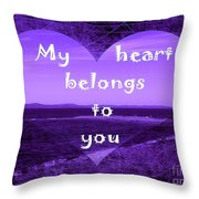 My Heart Belongs To You Throw Pillow