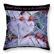 My Heart Pains Me To Be Without You 7 Throw Pillow