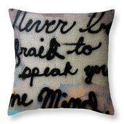 Never Be Afraid To Speak Your Mind Throw Pillow