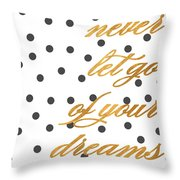 Never Let Go Of Your Dreams Throw Pillow