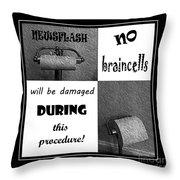 Newsflash No Braincells Will Be Damaged  Throw Pillow