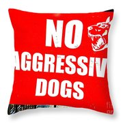 No Aggressive Dogs Throw Pillow