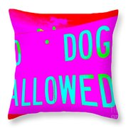No Dogs Allowed Throw Pillow