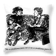 No Es Problema Para Mi Si No Es Problema Para Ti Throw Pillow