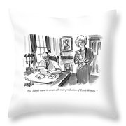 No.  I Don't Want To See An All-male Production Throw Pillow