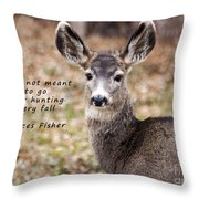 Not Meant To Deer Hunt Throw Pillow