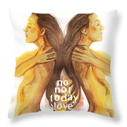 Not Today Love Throw Pillow