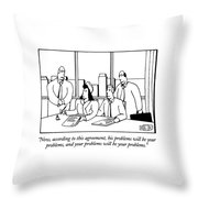 Now, According To This Agreement, His Problems Throw Pillow