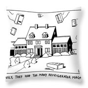 Obviously, They Had Too Many Refrigerator Magnets Throw Pillow