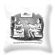 Oh, And My Lawyer Said To Say 'hi' To Your Lawyer Throw Pillow