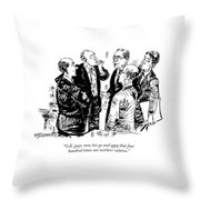 O.k. Guys, Now Lets Go And Earn That Four Hundred Throw Pillow