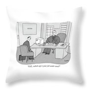 O.k., Which Cup Is Your Job Under Now? Throw Pillow