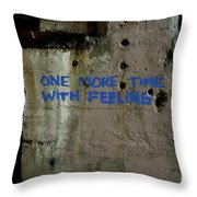 One More Time With Feeling Throw Pillow