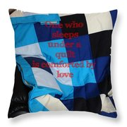 One Who Sleeps Under A Quilt Is Comforted By Love Throw Pillow