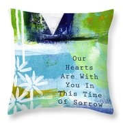 Our Hearts Are With You- Sympathy Card Throw Pillow