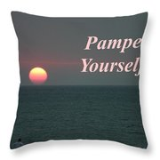 Pamper Yourself Throw Pillow