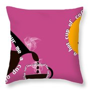 Perk Up With A Cup Of Coffee 10 Throw Pillow