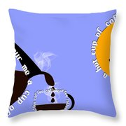 Perk Up With A Cup Of Coffee 11 Throw Pillow