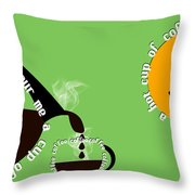 Perk Up With A Cup Of Coffee 15 Throw Pillow